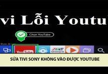 sửa tivi sony không vào được Youtubesửa tivi sony không vào được Youtube